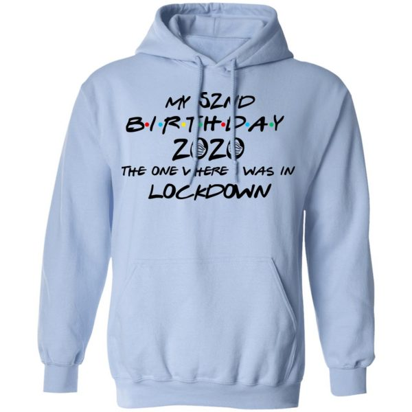 My 52nd Birthday 2020 The One Where I Was In Lockdown T-Shirts