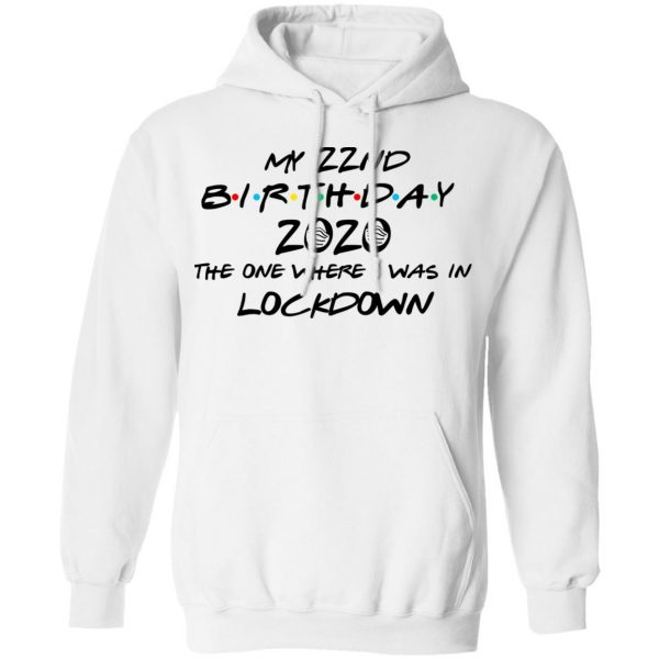 My 22nd Birthday 2020 The One Where I Was In Lockdown T-Shirts
