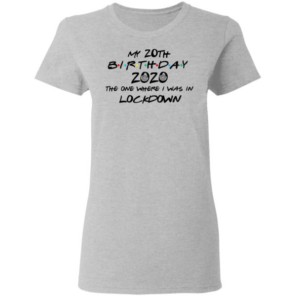 My 20th Birthday 2020 The One Where I Was In Lockdown T-Shirts