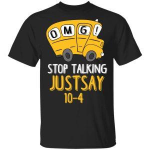 OMG Stop Talking Just Say 10-4 T-Shirts
