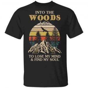 Into The Woods I Go To Lose My Mind And Find My Soul T-Shirts
