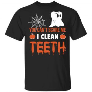 You Can't Scare Me I Clean Teeth Dentist Halloween T-Shirts