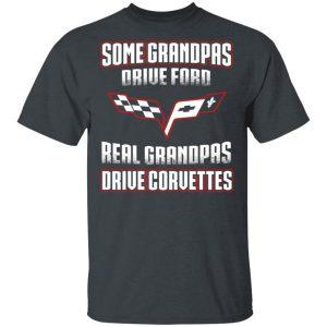 Corvettes Some Grandpas Driver Ford Real Grandpas Driver Corvettes T-Shirts Apparel 2