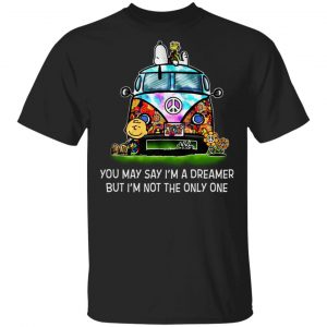 You May Say I'm A Dreamer But I'm Not The Only One T-Shirts