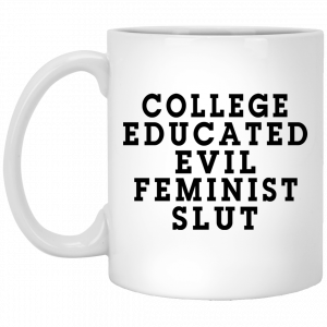 College Educated Evil Feminist Slut Mug