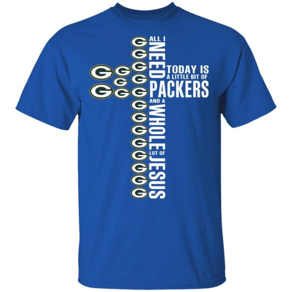 Jesus All I Need Is A Little Bit Of Green Bay Packers And A Whole Lot Of Jesus T-Shirts