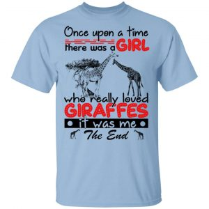 Once Upon A Time There Was A Girl Who Really Loved Giraffes It Was Me T-Shirts