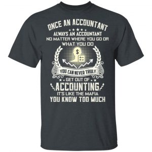 Once An Accountant Always An Accountant No Matter Where You Go Or What You Do T-Shirts