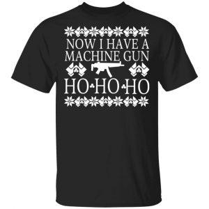 Now I Have A Machine Gun Ho-Ho-Ho T-Shirts