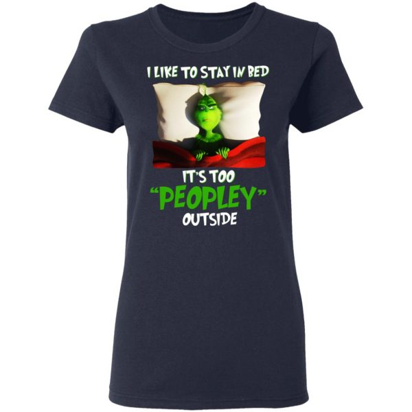 The Grinch I Like To Stay In Bed It's Too Peopley Outside T-Shirts