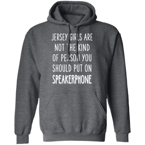 Jersey Girls Are Not The Kind Of Person You Should Put On Speakerphone T-Shirts