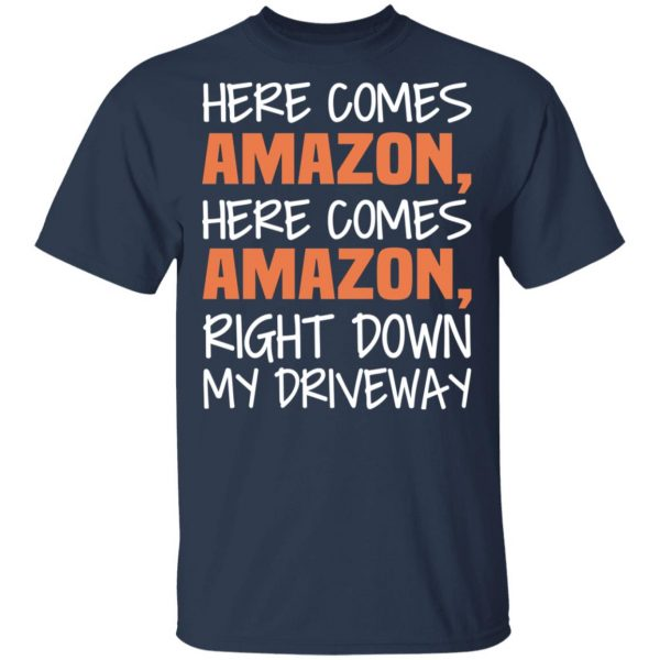Here Comes Amazon Here Come Amazon Right Down My Driveway T-Shirts