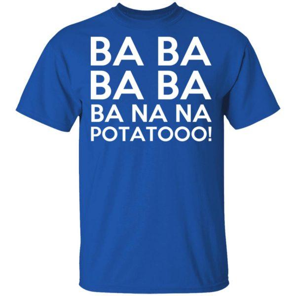 Minions Ba Ba Ba Ba Ba Na Na Potatooo T-Shirts