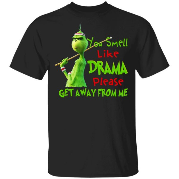The Grinch You Smell Like Drama Please Get Away From Me T-Shirts