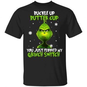 The Grinch Buckle Up Butter Cup You Just Flipped My Grinch Switch T-Shirts