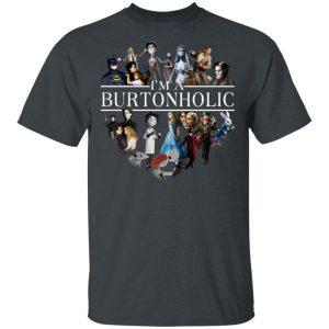 I Am A Burtonholic T-Shirts
