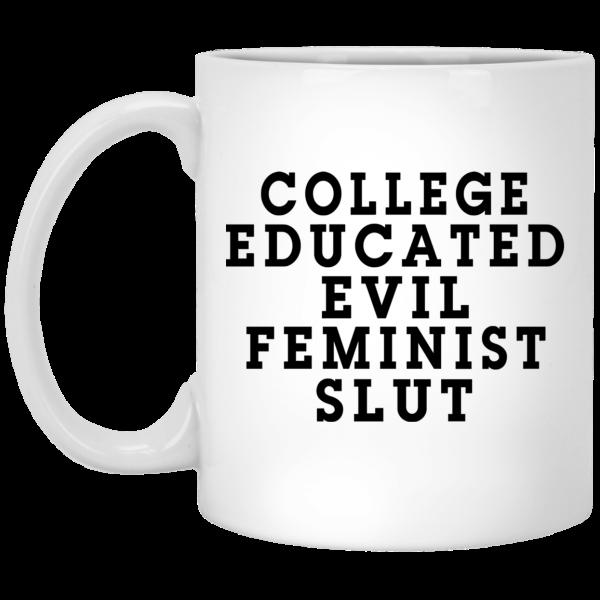 College Educated Evil Feminist Slut Mug