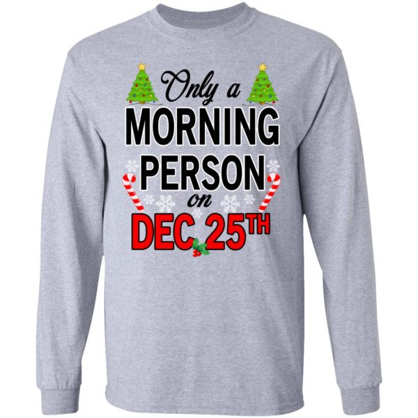 Only A Morning Person On December 25th T-Shirts