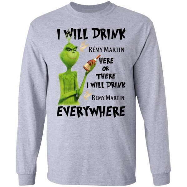 The Grinch I Will Drink Rémy Martin Here Or There I Will Drink Rémy Martin Everywhere T-Shirts