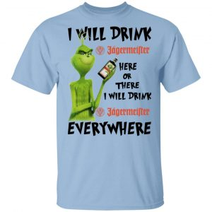 The Grinch I Will Drink Jagermeister Here Or There I Will Drink Jagermeister Everywhere T-Shirts