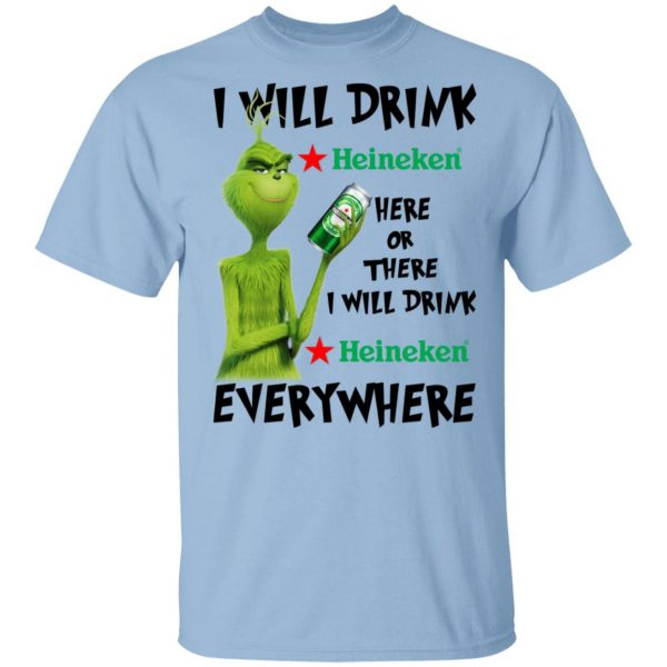 The Grinch I Will Drink Heineken Here Or There I Will Drink Heineken Everywhere T-Shirts