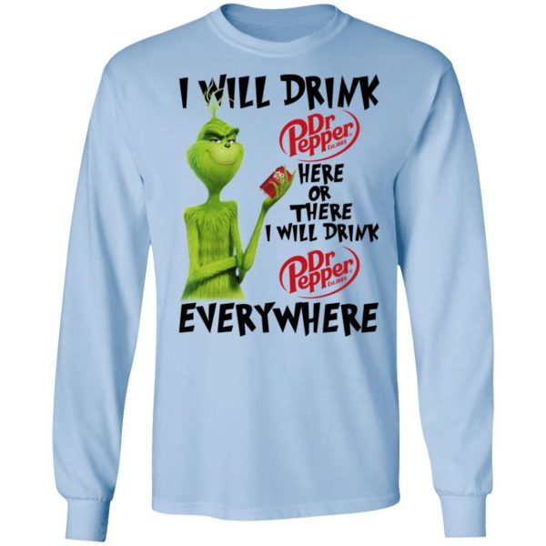 The Grinch I Will Drink Dr Pepper Here Or There I Will Drink Dr Pepper Everywhere T-Shirts