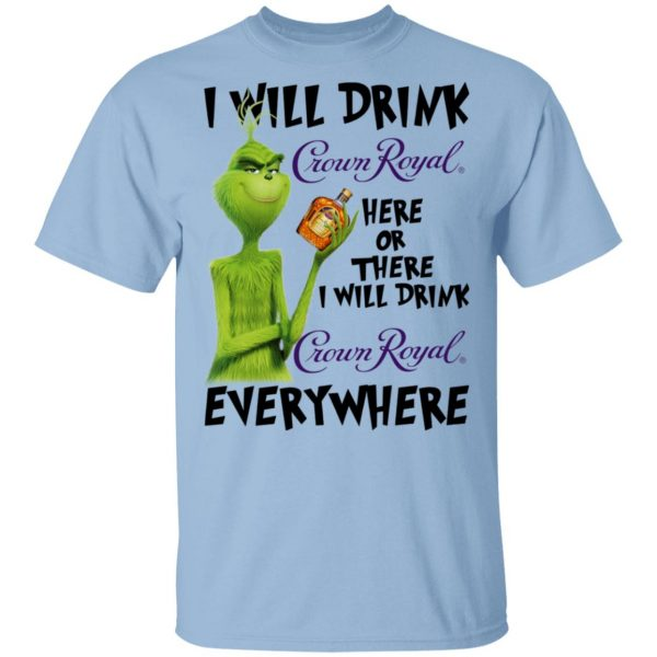 The Grinch I Will Drink Crown Royal Here Or There I Will Drink Crown Royal Everywhere T-Shirts