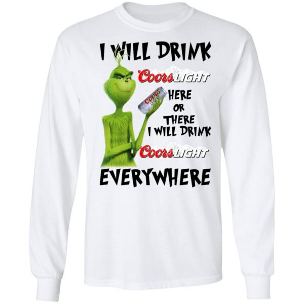The Grinch I Will Drink Coors Light Here Or There I Will Drink Coors Light Everywhere T-Shirts