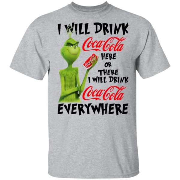 The Grinch I Will Drink Coca Cola Here Or There I Will Drink Coca Cola Everywhere T-Shirts