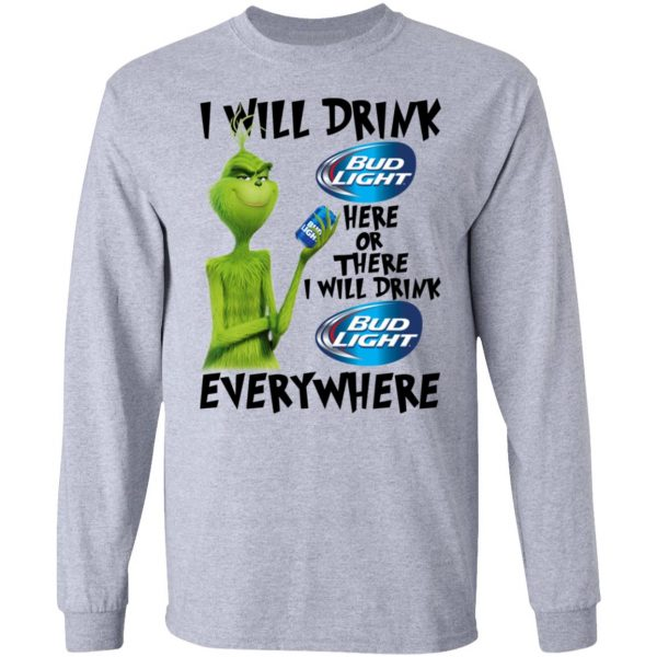 The Grinch I Will Drink Bud Light Here Or There I Will Drink Bud Light Everywhere T-Shirts