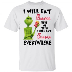 I Will Eat Chick-fil-A Here Or There I Will Eat Chick-fil-A Everywhere T-Shirts