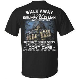 Walk Away I Am A Grumpy Old Man I Live In Montana T-Shirts