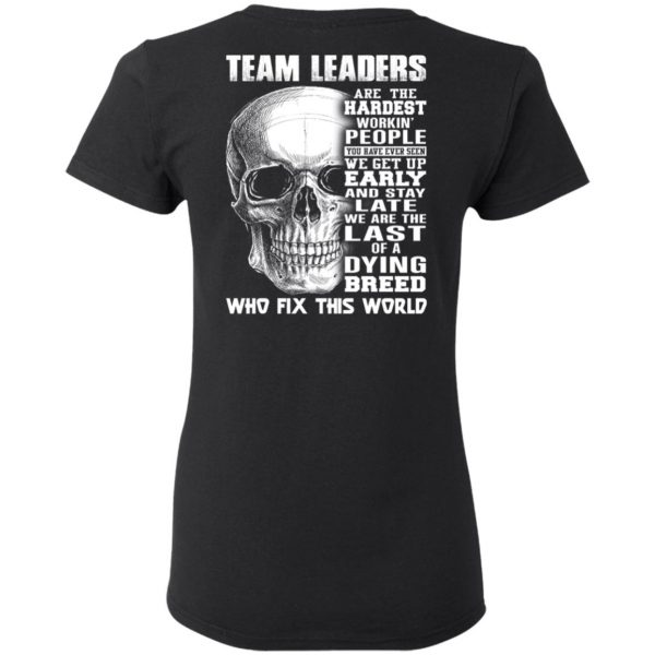 Team Leaders Are The Hardest Workin' People T-Shirts
