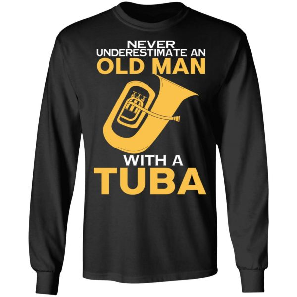 Never Underestimate An Old Man With A Tuba T-Shirts