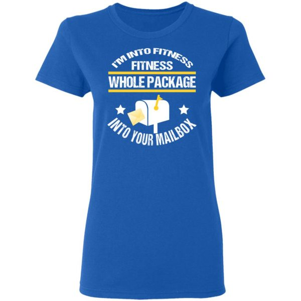 I'm Into Fitness Fitness Whole Package Into Your Mailbox T-Shirts