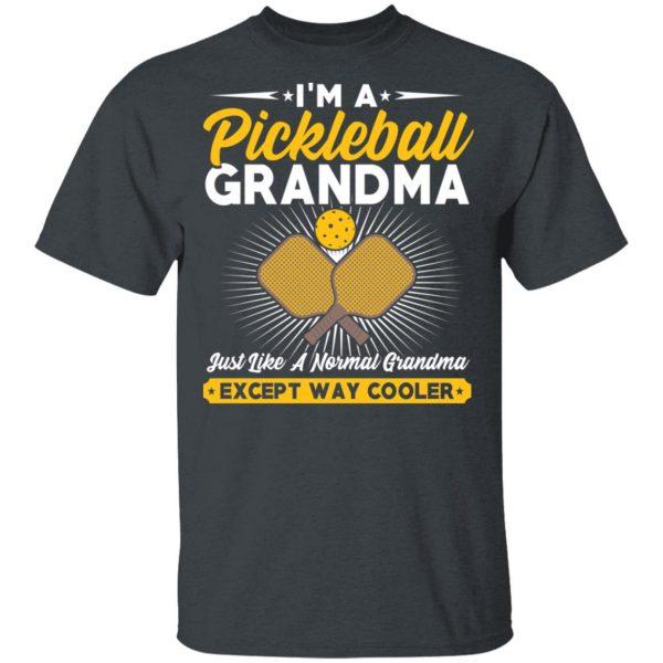 I'm A Pickleball Grandma Just Like A Normal Grandma Except Way Cooler T-Shirts
