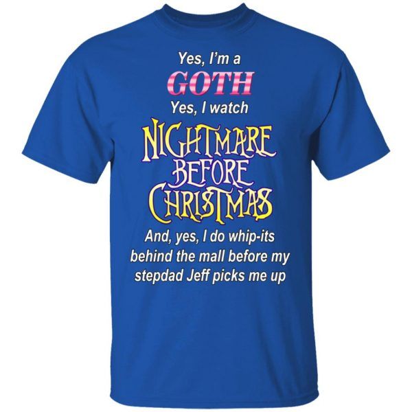 I'm A Goth I Watch Nightmare Before Christmas T-Shirts