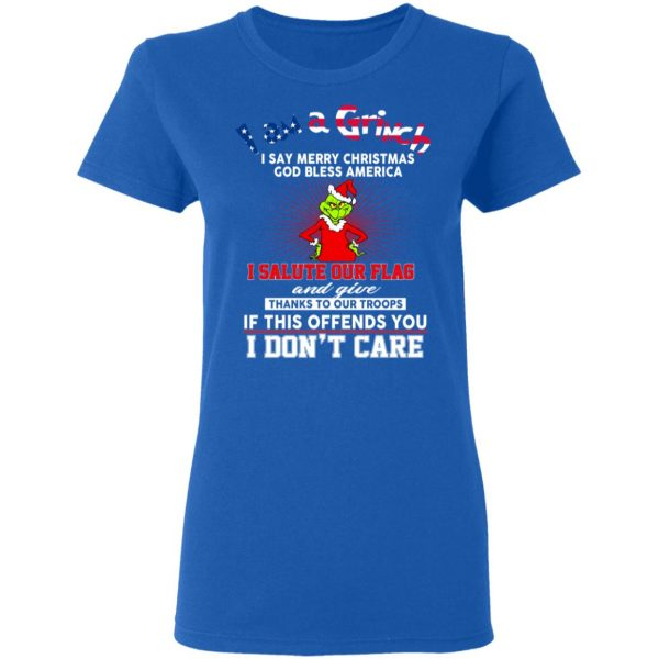 I Am A Grinch I Say Merry Christmas God Bless America T-Shirts