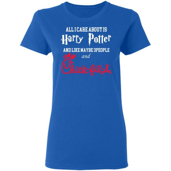 All I Care About Is Harry Potter And Like Maybe 3 People And Chick Fil A T-Shirts