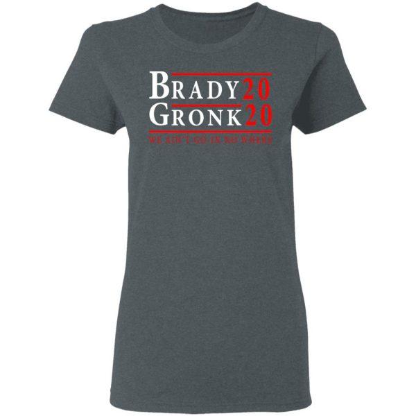 Brady Gronk 2020 Presidental We Ain't Go-In No Where T-Shirts