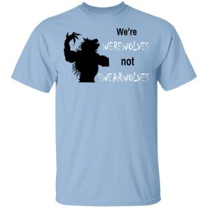 We're Werewolves Not Swearwolves T-Shirts
