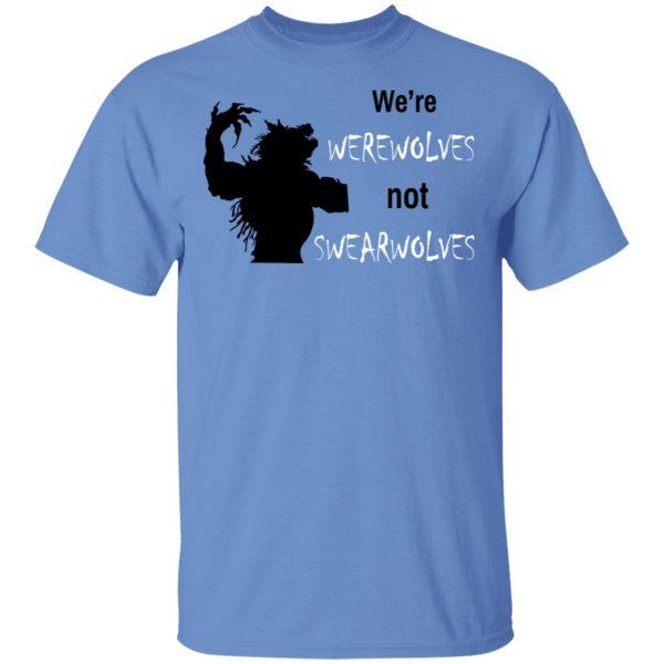 We're Werewolves Not Swearwolves T-Shirts