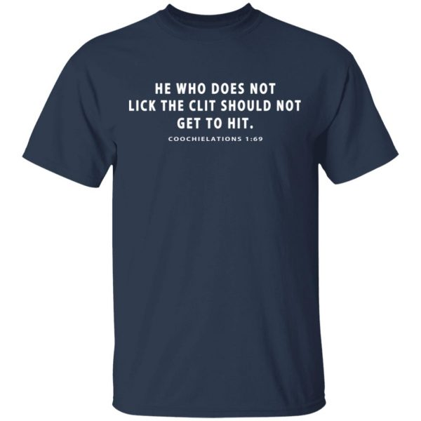 He Who Does Not Lick The Clit Should Not Get To Hit Coochielations 1:69 T-Shirts