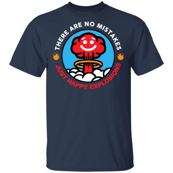 There Are No Mistakes Just Happy Explosions T-Shirts