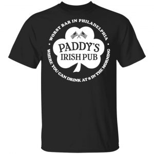 Paddy's Irish Pub Worst Bar In Philadelphia T-Shirts