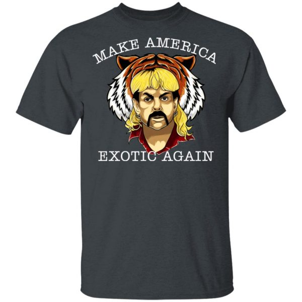 Joe Exotic Tiger King Make America Exotic Again T-Shirts