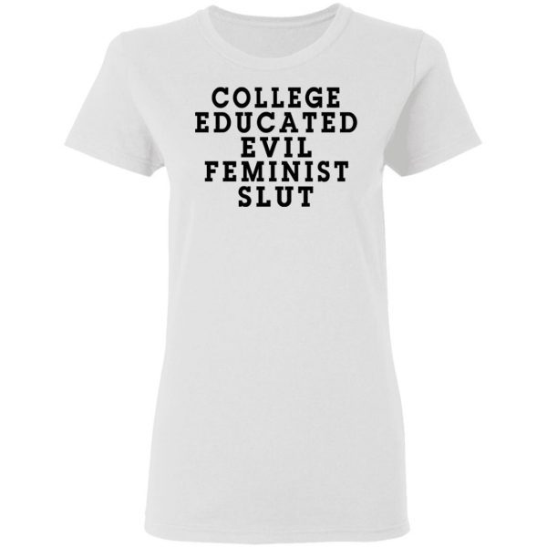 College Educated Evil Feminist Slut T-Shirts