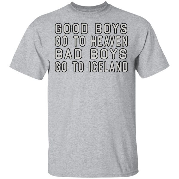 Good Boys Go To Heaven Bad Boys Go To Iceland T-Shirts