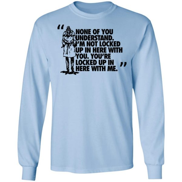 Rorschach None Of You Understand I'm Not Locked Up In Here With You T-Shirts