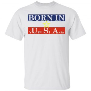 Proud Yugoslavia Born In Usa T-Shirts